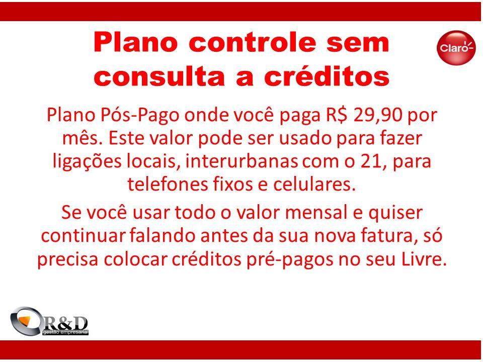 Plano controle sem consulta a créditos Plano Pós-Pago onde você paga R$ 29,90 por mês. Este valor pode ser usado para fazer ligações locais, interurba