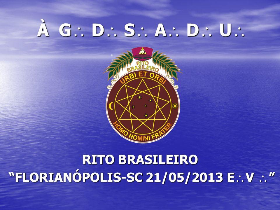 À G D S A D U À G D S A D U RITO BRASILEIRO FLORIANÓPOLIS-SC 21/05/2013 E V FLORIANÓPOLIS-SC 21/05/2013 E V