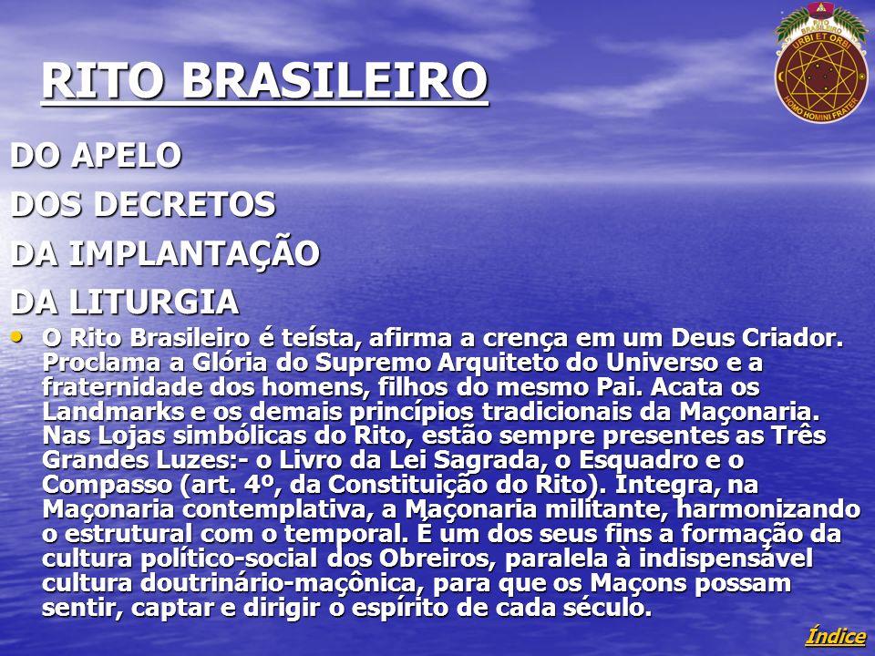 Índice RITO BRASILEIRO DO APELO DOS DECRETOS DA IMPLANTAÇÃO DA LITURGIA O Rito Brasileiro é teísta, afirma a crença em um Deus Criador.