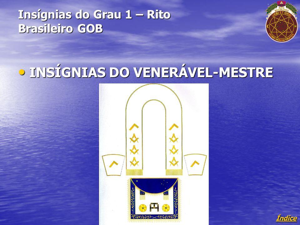 Índice Insígnias do Grau 1 – Rito Brasileiro GOB INSÍGNIAS DO VENERÁVEL-MESTRE INSÍGNIAS DO VENERÁVEL-MESTRE