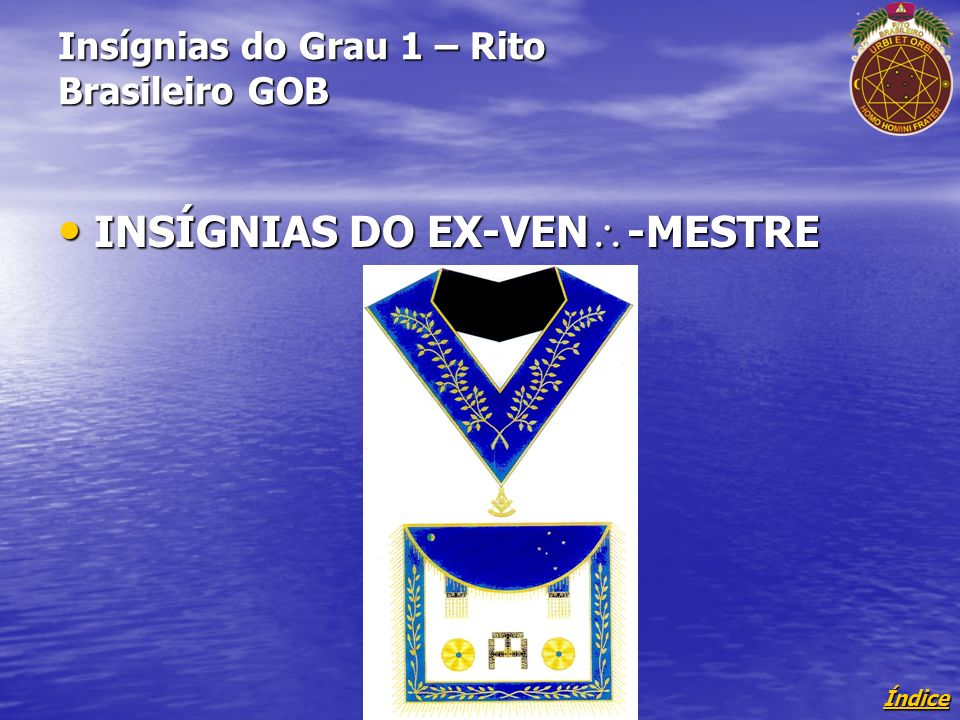 Índice Insígnias do Grau 1 – Rito Brasileiro GOB INSÍGNIAS DO EX-VEN -MESTRE INSÍGNIAS DO EX-VEN -MESTRE