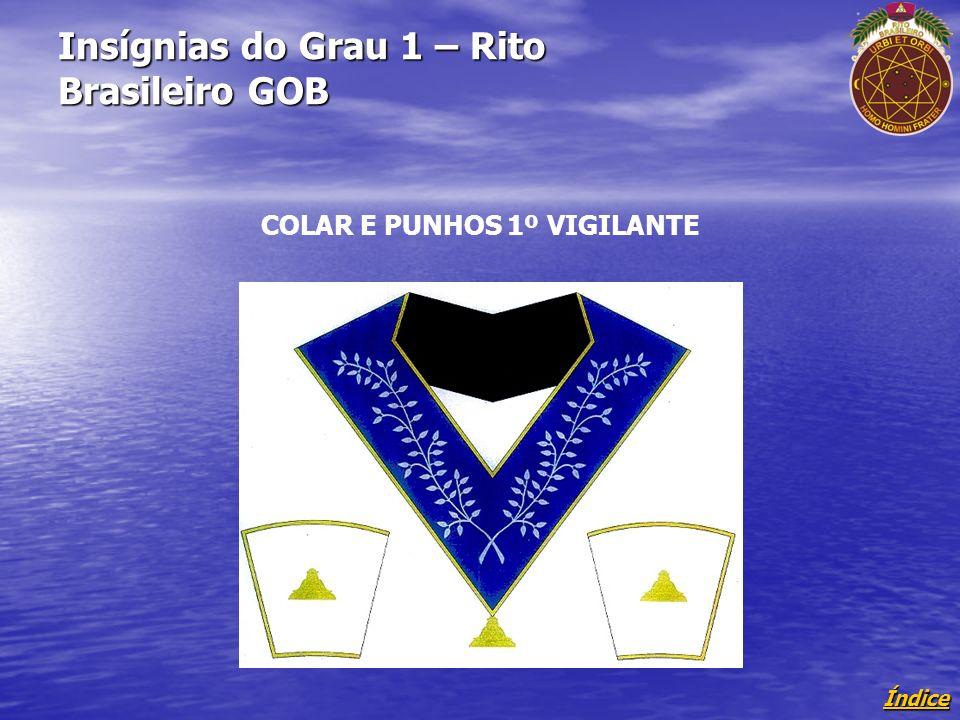 Índice Insígnias do Grau 1 – Rito Brasileiro GOB COLAR E PUNHOS 1º VIGILANTE