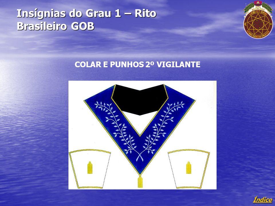 Índice Insígnias do Grau 1 – Rito Brasileiro GOB COLAR E PUNHOS 2º VIGILANTE
