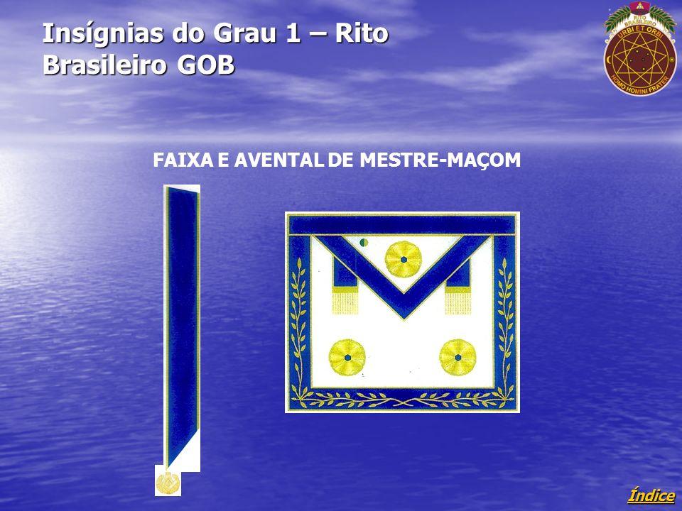 Índice Insígnias do Grau 1 – Rito Brasileiro GOB FAIXA E AVENTAL DE MESTRE-MAÇOM