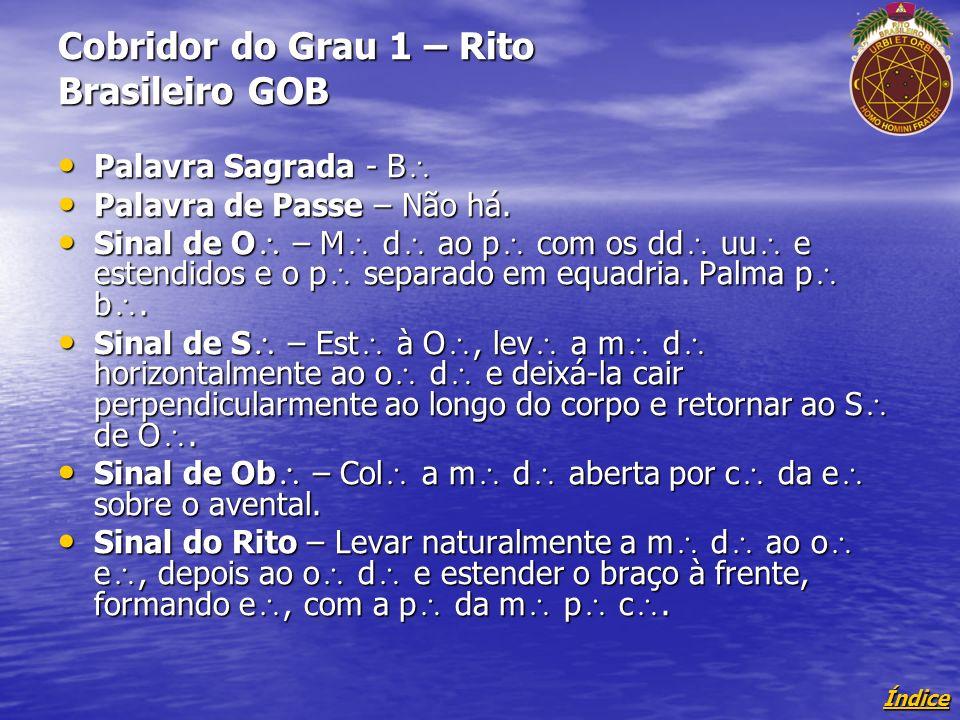 Índice Cobridor do Grau 1 – Rito Brasileiro GOB Palavra Sagrada - B Palavra Sagrada - B Palavra de Passe – Não há.