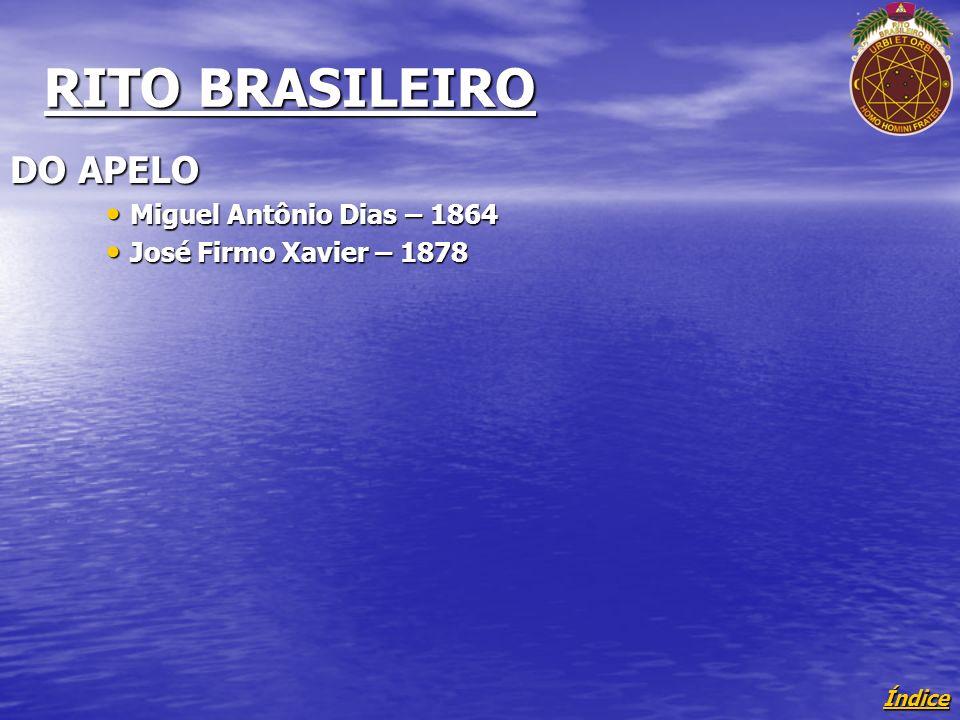 Índice RITO BRASILEIRO DO APELO Miguel Antônio Dias – 1864 Miguel Antônio Dias – 1864 José Firmo Xavier – 1878 José Firmo Xavier – 1878