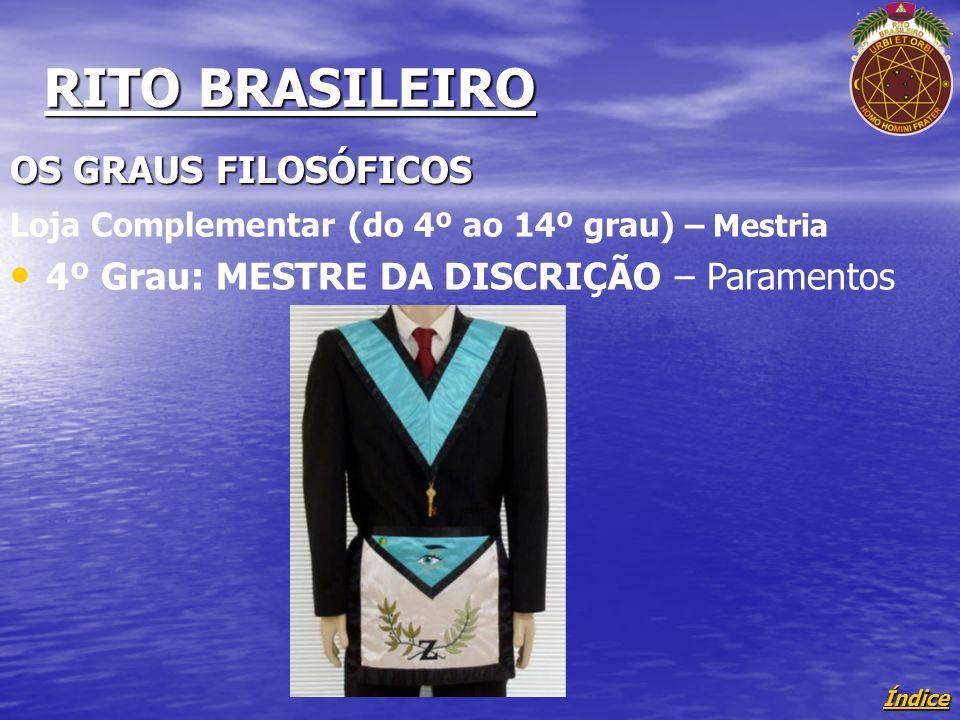 Índice RITO BRASILEIRO OS GRAUS FILOSÓFICOS Loja Complementar (do 4º ao 14º grau) – Mestria 4º Grau: MESTRE DA DISCRIÇÃO – Paramentos