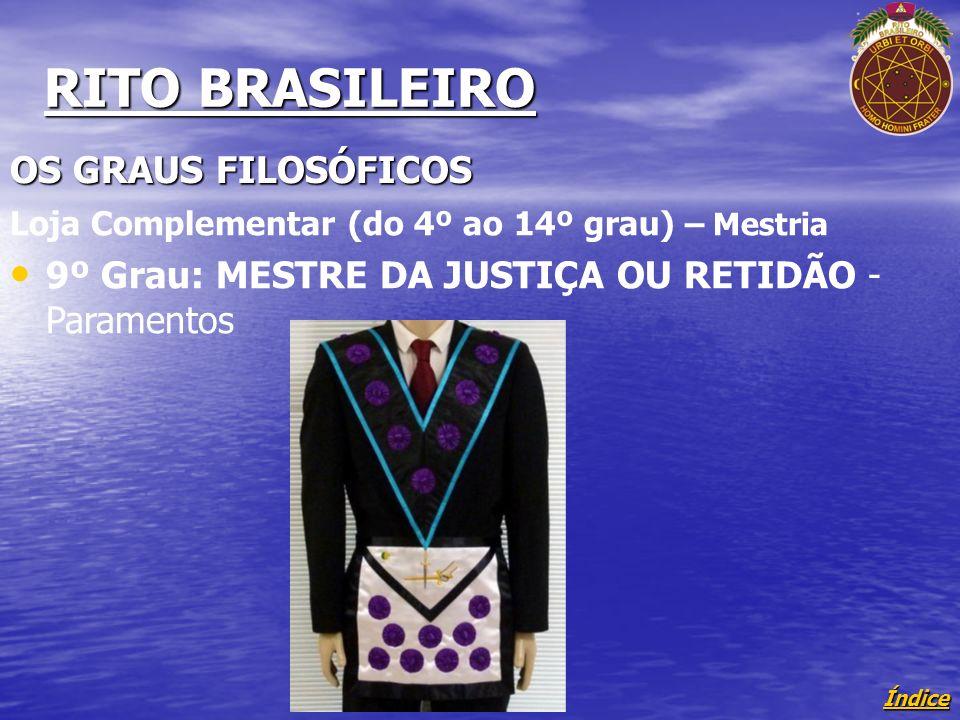 Índice RITO BRASILEIRO OS GRAUS FILOSÓFICOS Loja Complementar (do 4º ao 14º grau) – Mestria 9º Grau: MESTRE DA JUSTIÇA OU RETIDÃO - Paramentos