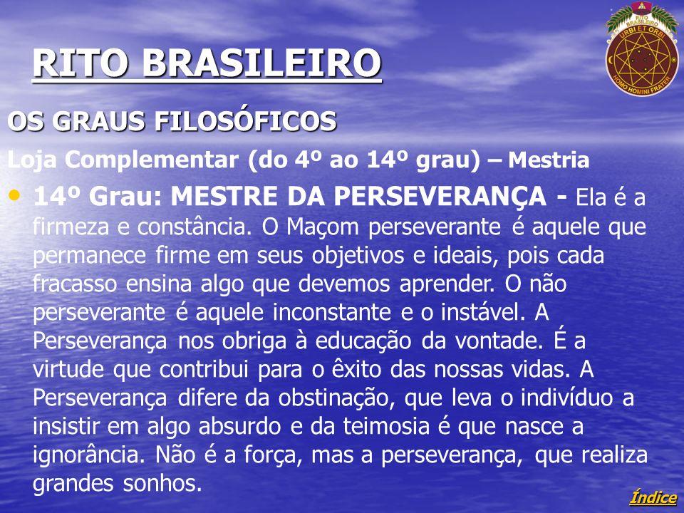 Índice RITO BRASILEIRO OS GRAUS FILOSÓFICOS Loja Complementar (do 4º ao 14º grau) – Mestria 14º Grau: MESTRE DA PERSEVERANÇA - Ela é a firmeza e constância.