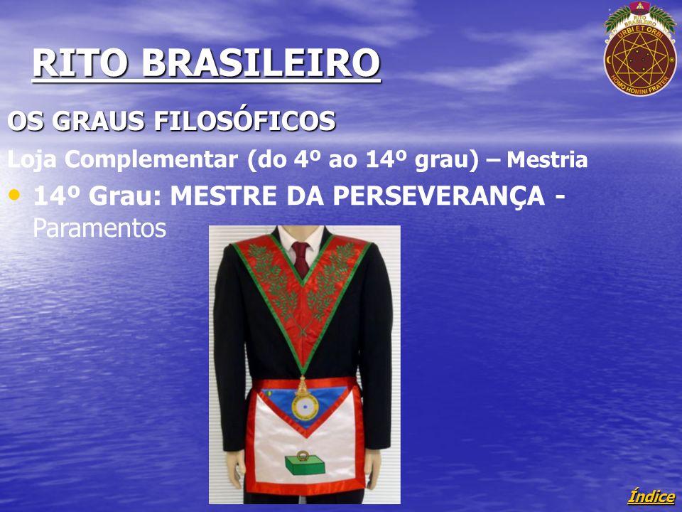 Índice RITO BRASILEIRO OS GRAUS FILOSÓFICOS Loja Complementar (do 4º ao 14º grau) – Mestria 14º Grau: MESTRE DA PERSEVERANÇA - Paramentos