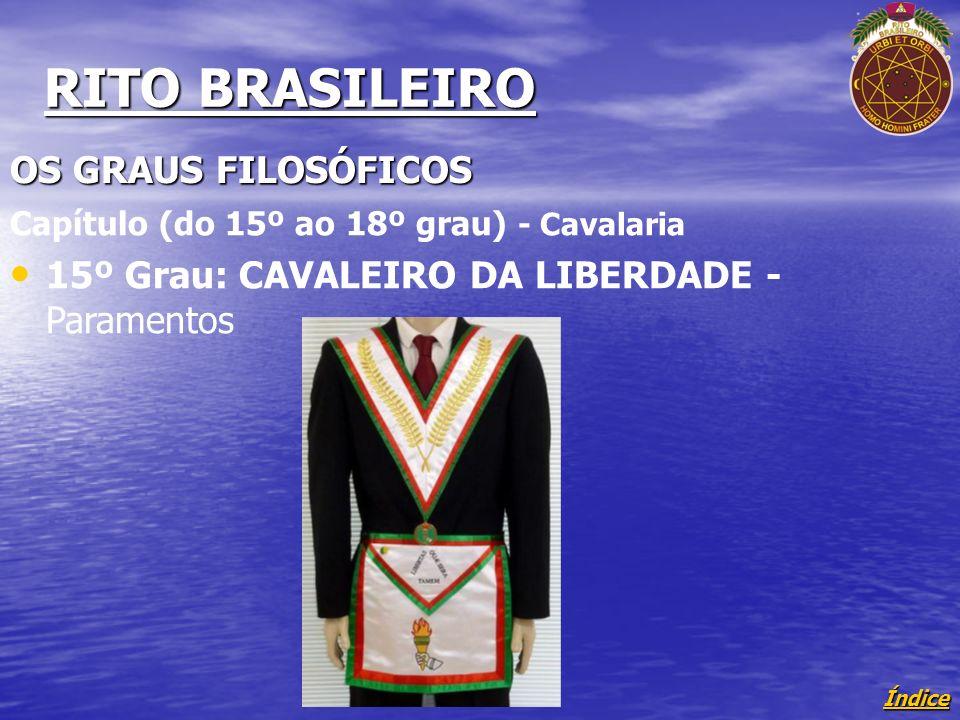 Índice RITO BRASILEIRO OS GRAUS FILOSÓFICOS Capítulo (do 15º ao 18º grau) - Cavalaria 15º Grau: CAVALEIRO DA LIBERDADE - Paramentos