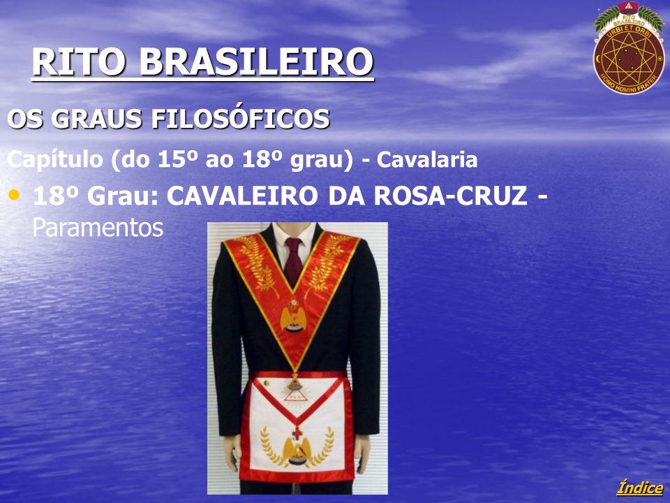 Índice RITO BRASILEIRO OS GRAUS FILOSÓFICOS Capítulo (do 15º ao 18º grau) - Cavalaria 18º Grau: CAVALEIRO DA ROSA-CRUZ - Paramentos