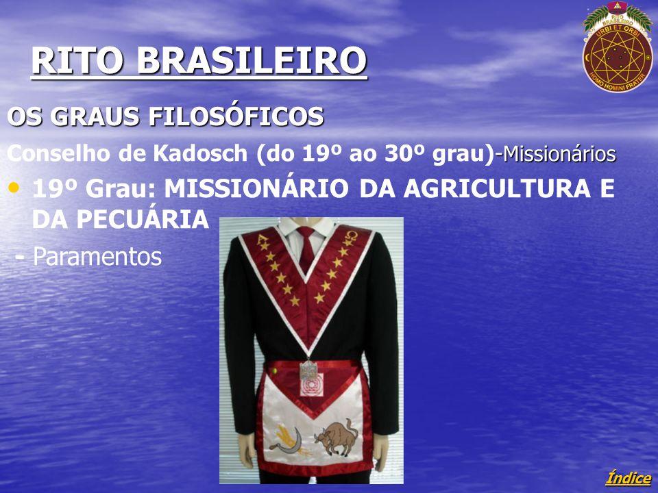 Índice RITO BRASILEIRO OS GRAUS FILOSÓFICOS - Missionários Conselho de Kadosch (do 19º ao 30º grau)- Missionários 19º Grau: MISSIONÁRIO DA AGRICULTURA E DA PECUÁRIA - Paramentos