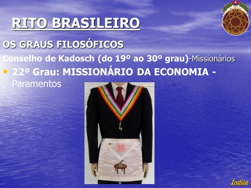 Índice RITO BRASILEIRO OS GRAUS FILOSÓFICOS - Missionários Conselho de Kadosch (do 19º ao 30º grau)- Missionários 22º Grau: MISSIONÁRIO DA ECONOMIA - Paramentos