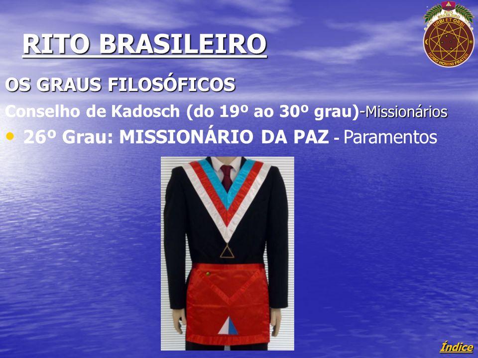 Índice RITO BRASILEIRO OS GRAUS FILOSÓFICOS - Missionários Conselho de Kadosch (do 19º ao 30º grau)- Missionários 26º Grau: MISSIONÁRIO DA PAZ - Paramentos
