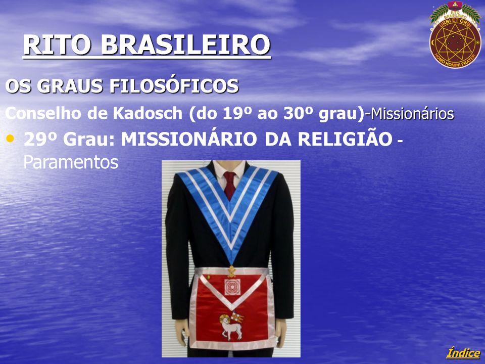 Índice RITO BRASILEIRO OS GRAUS FILOSÓFICOS - Missionários Conselho de Kadosch (do 19º ao 30º grau)- Missionários 29º Grau: MISSIONÁRIO DA RELIGIÃO - Paramentos
