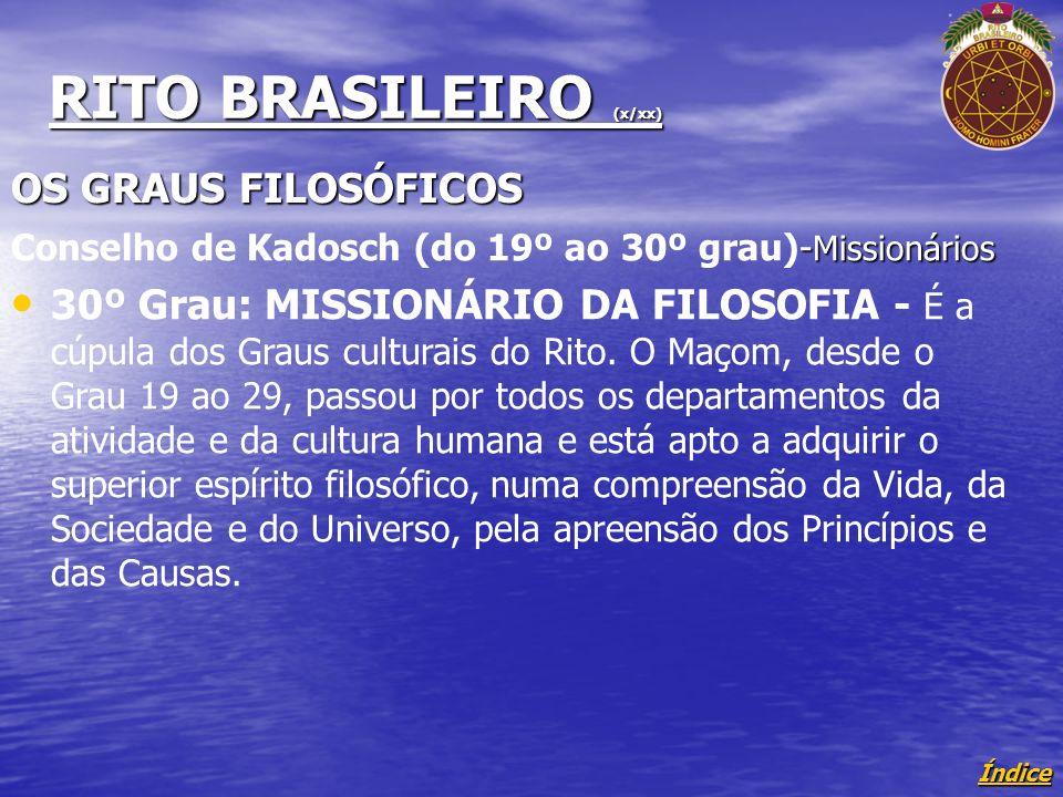 Índice RITO BRASILEIRO (x/xx) OS GRAUS FILOSÓFICOS - Missionários Conselho de Kadosch (do 19º ao 30º grau)- Missionários 30º Grau: MISSIONÁRIO DA FILOSOFIA - É a cúpula dos Graus culturais do Rito.