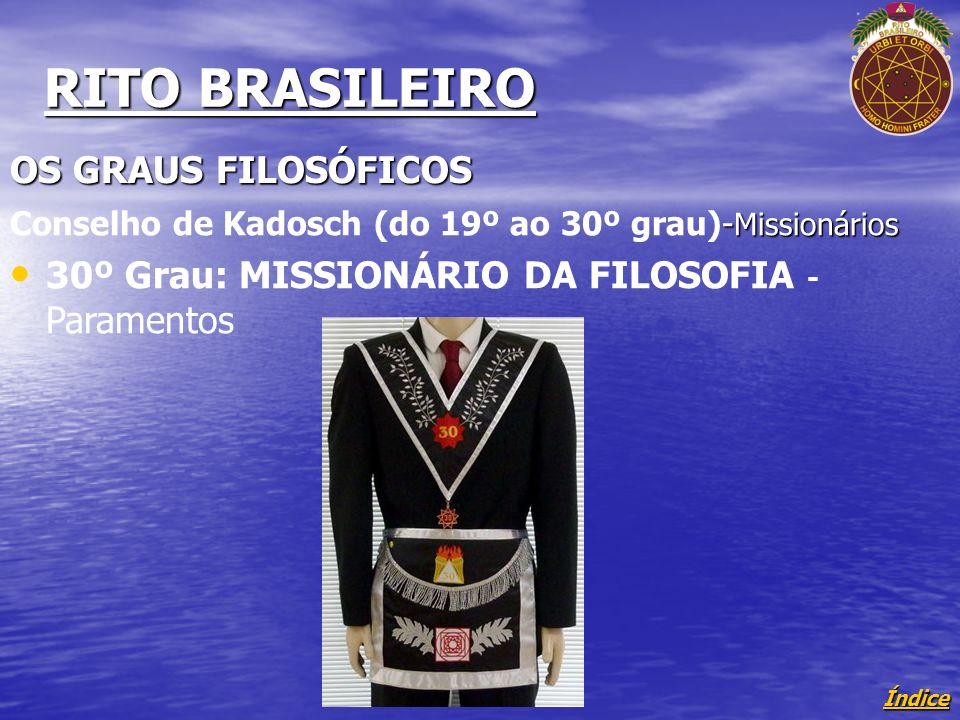 Índice RITO BRASILEIRO OS GRAUS FILOSÓFICOS - Missionários Conselho de Kadosch (do 19º ao 30º grau)- Missionários 30º Grau: MISSIONÁRIO DA FILOSOFIA - Paramentos