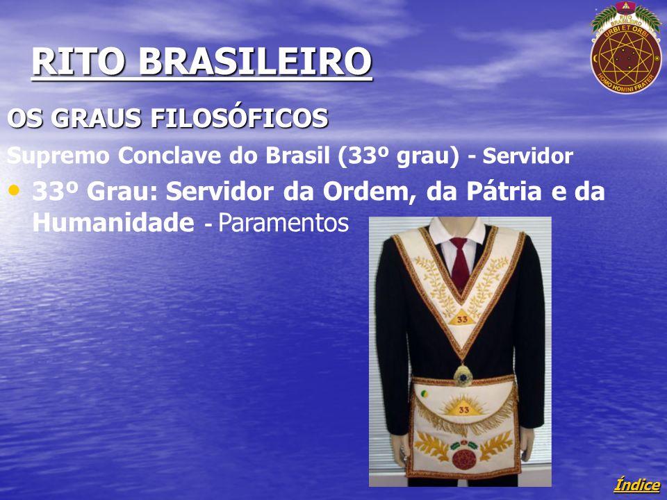 Índice RITO BRASILEIRO OS GRAUS FILOSÓFICOS Supremo Conclave do Brasil (33º grau) - Servidor 33º Grau: Servidor da Ordem, da Pátria e da Humanidade - Paramentos