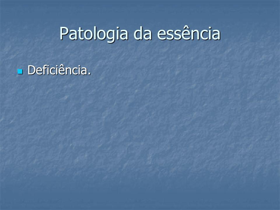Patologia da essência Deficiência. Deficiência.