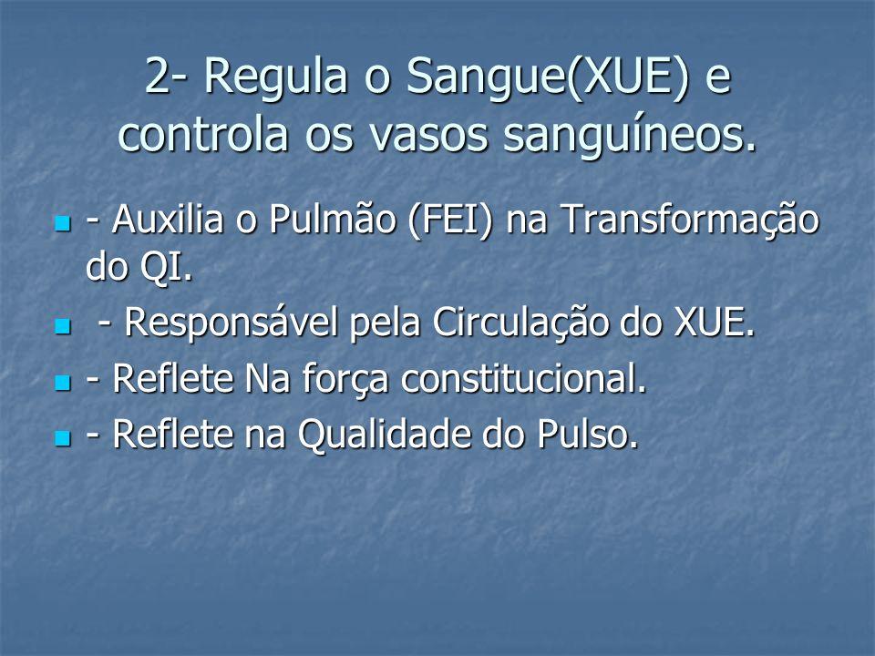 2- Regula o Sangue(XUE) e controla os vasos sanguíneos. - Auxilia o Pulmão (FEI) na Transformação do QI. - Auxilia o Pulmão (FEI) na Transformação do