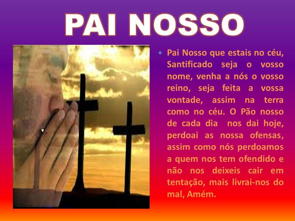 Pai Nosso que estais no céu, Santificado seja o vosso nome, venha a nós o vosso reino, seja feita a vossa vontade, assim na terra como no céu. O Pão n