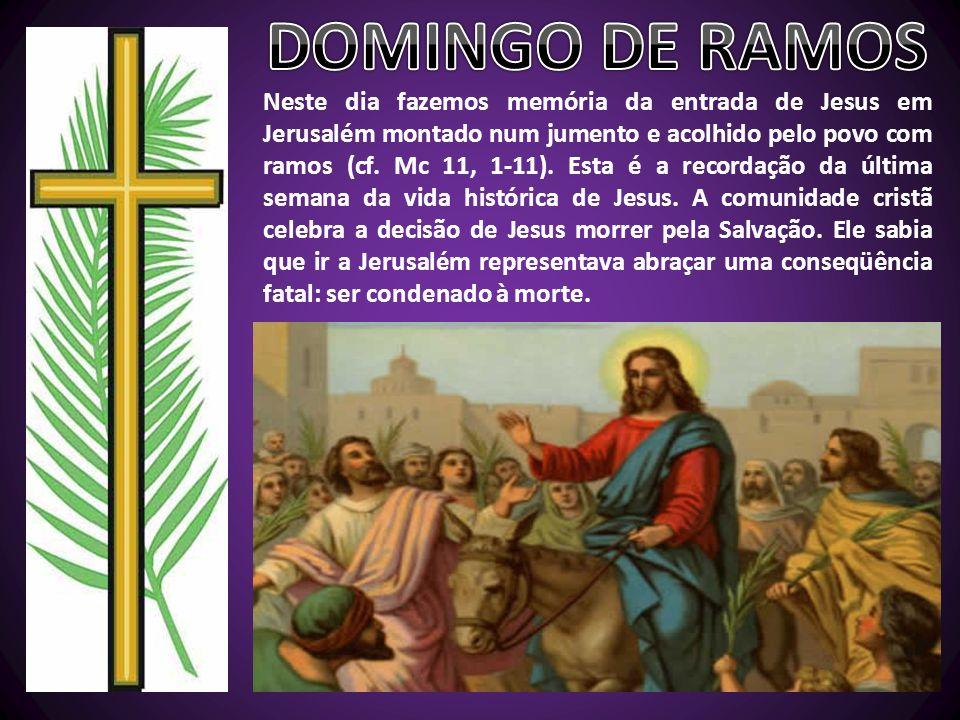 Neste dia fazemos memória da entrada de Jesus em Jerusalém montado num jumento e acolhido pelo povo com ramos (cf.