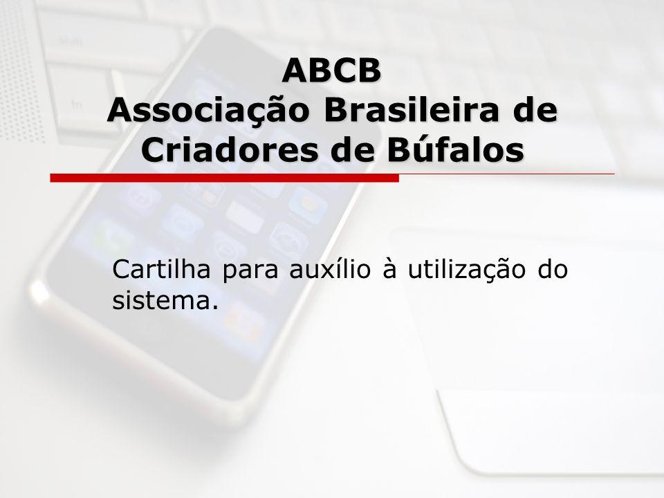 ABCB Associação Brasileira de Criadores de Búfalos Cartilha para auxílio à utilização do sistema.