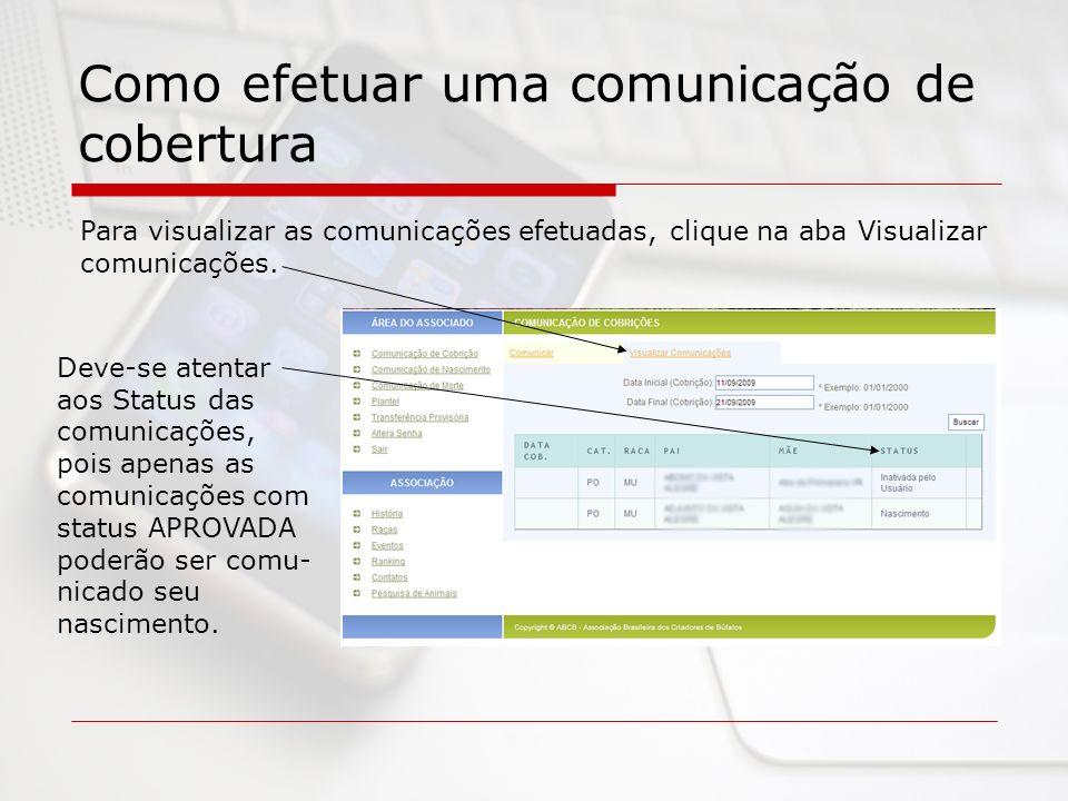 Como efetuar uma comunicação de cobertura Para visualizar as comunicações efetuadas, clique na aba Visualizar comunicações. Deve-se atentar aos Status