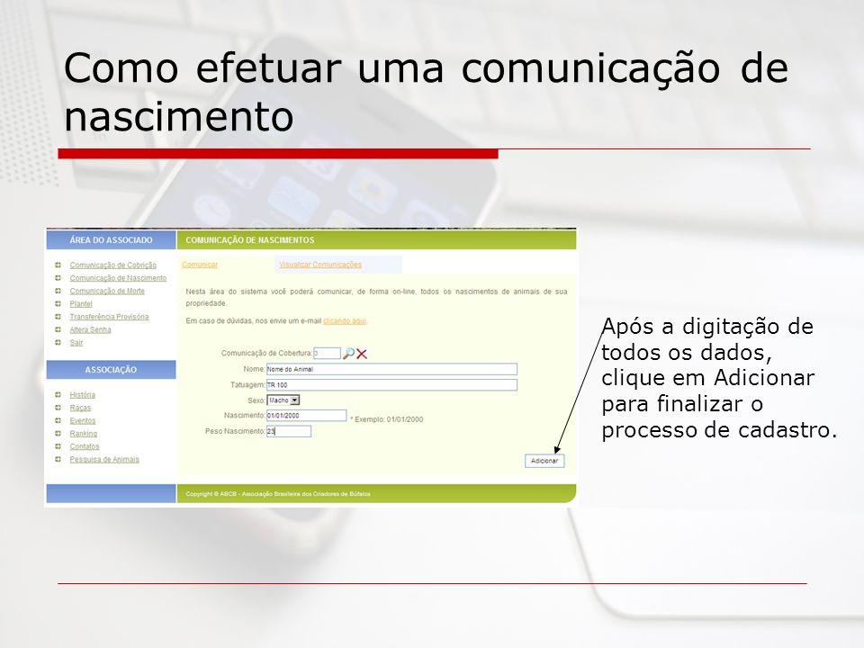 Como efetuar uma comunicação de nascimento Após a digitação de todos os dados, clique em Adicionar para finalizar o processo de cadastro.