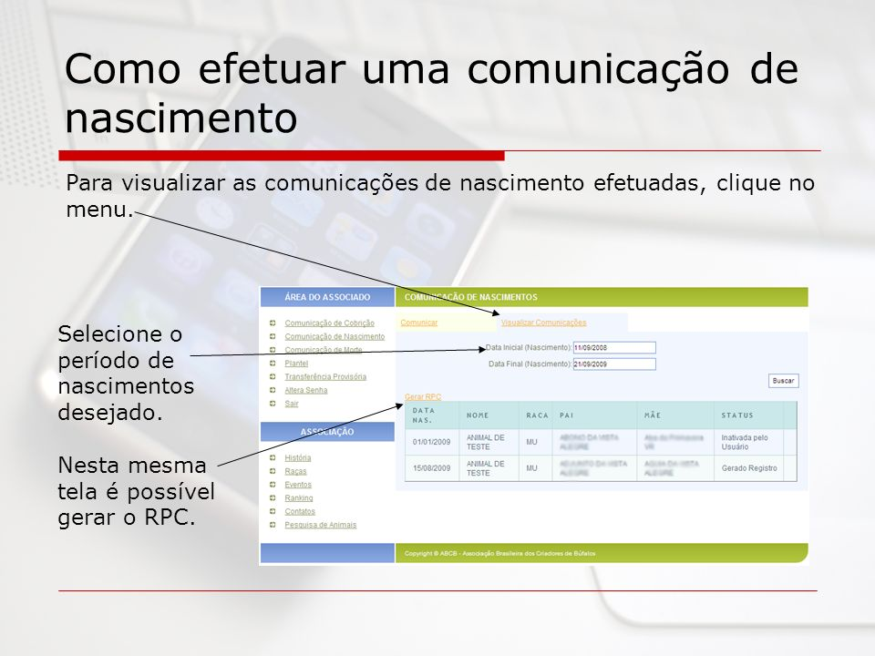 Como efetuar uma comunicação de nascimento Para visualizar as comunicações de nascimento efetuadas, clique no menu. Selecione o período de nascimentos