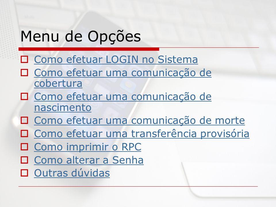 Menu de Opções Como efetuar LOGIN no Sistema Como efetuar uma comunicação de cobertura Como efetuar uma comunicação de cobertura Como efetuar uma comu