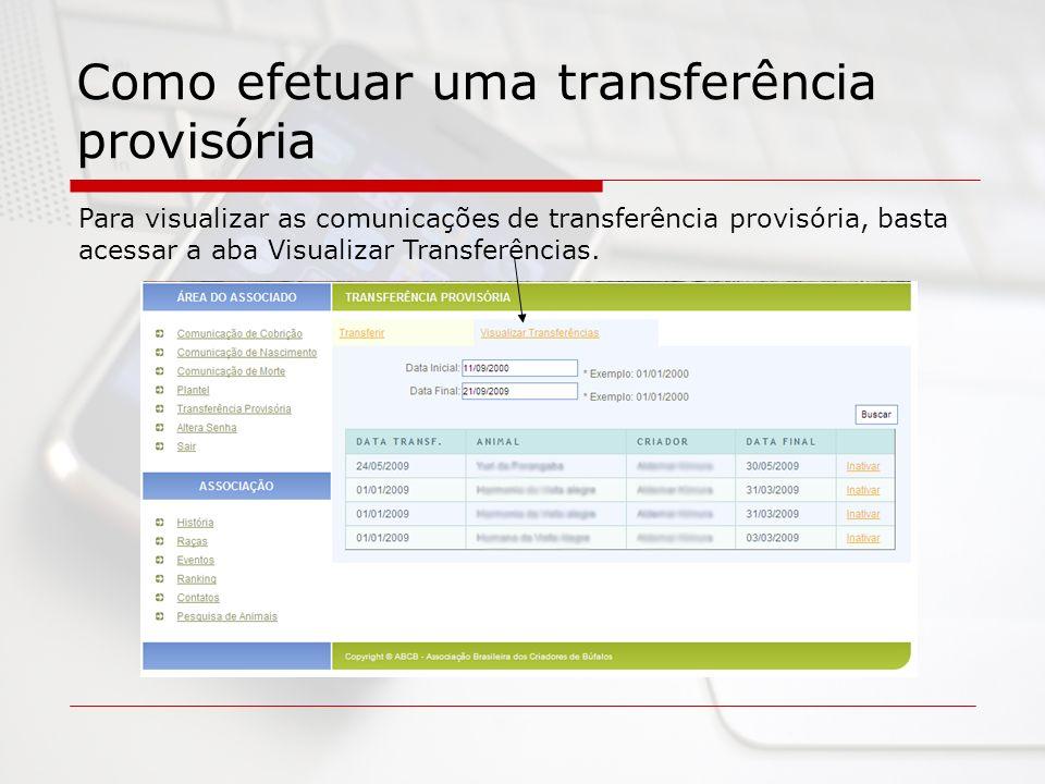 Como efetuar uma transferência provisória Para visualizar as comunicações de transferência provisória, basta acessar a aba Visualizar Transferências.