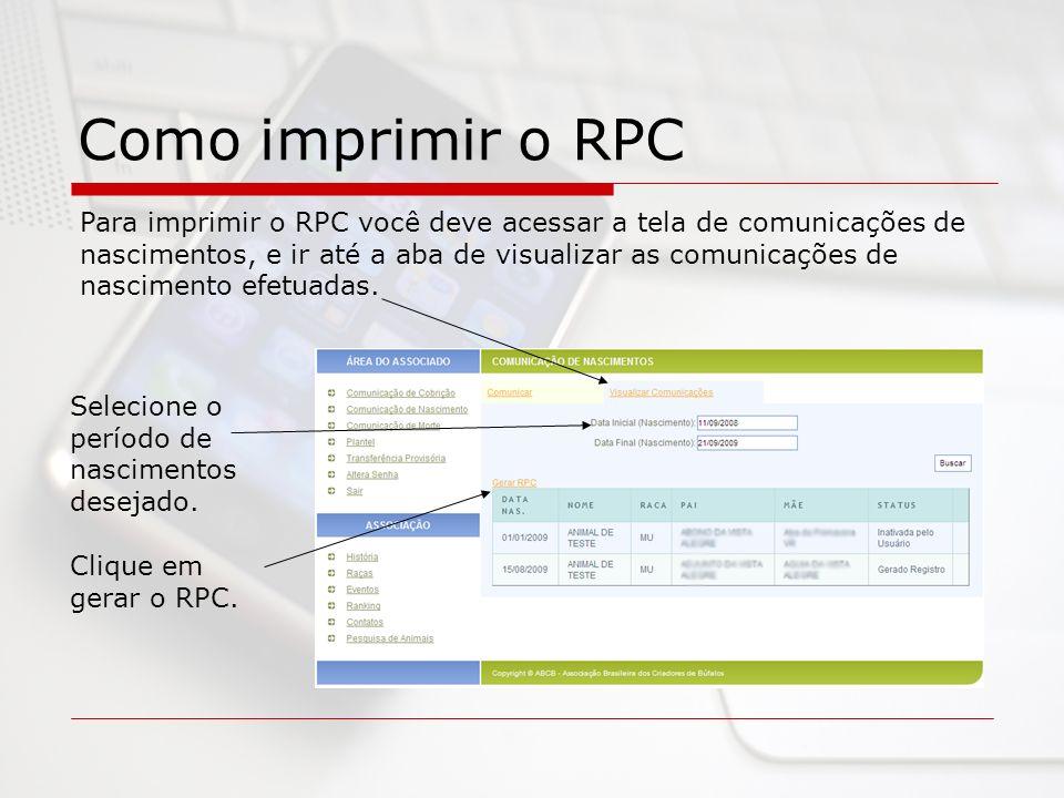 Como imprimir o RPC Para imprimir o RPC você deve acessar a tela de comunicações de nascimentos, e ir até a aba de visualizar as comunicações de nascimento efetuadas.