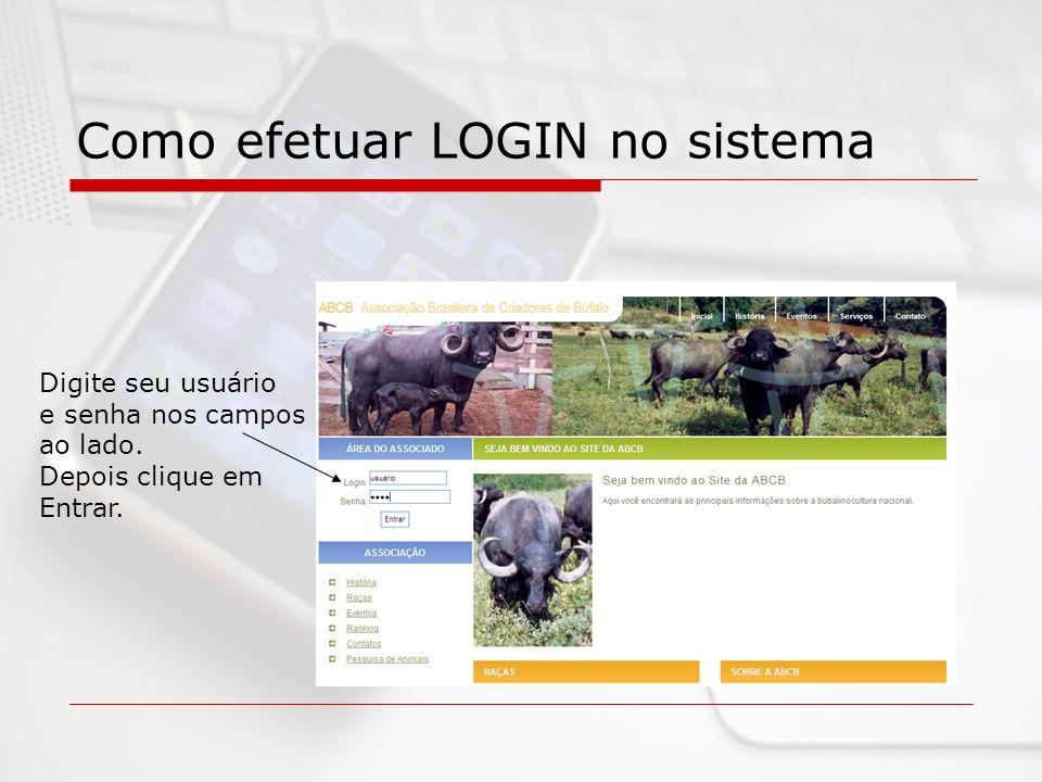 Como efetuar LOGIN no sistema Digite seu usuário e senha nos campos ao lado. Depois clique em Entrar.