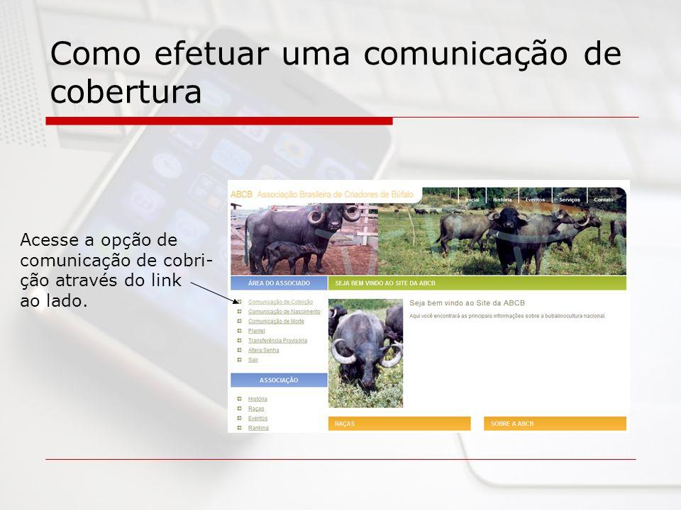 Como efetuar uma comunicação de cobertura Acesse a opção de comunicação de cobri- ção através do link ao lado.