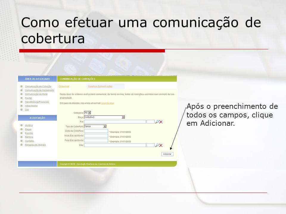 Como efetuar uma comunicação de cobertura Após o preenchimento de todos os campos, clique em Adicionar.