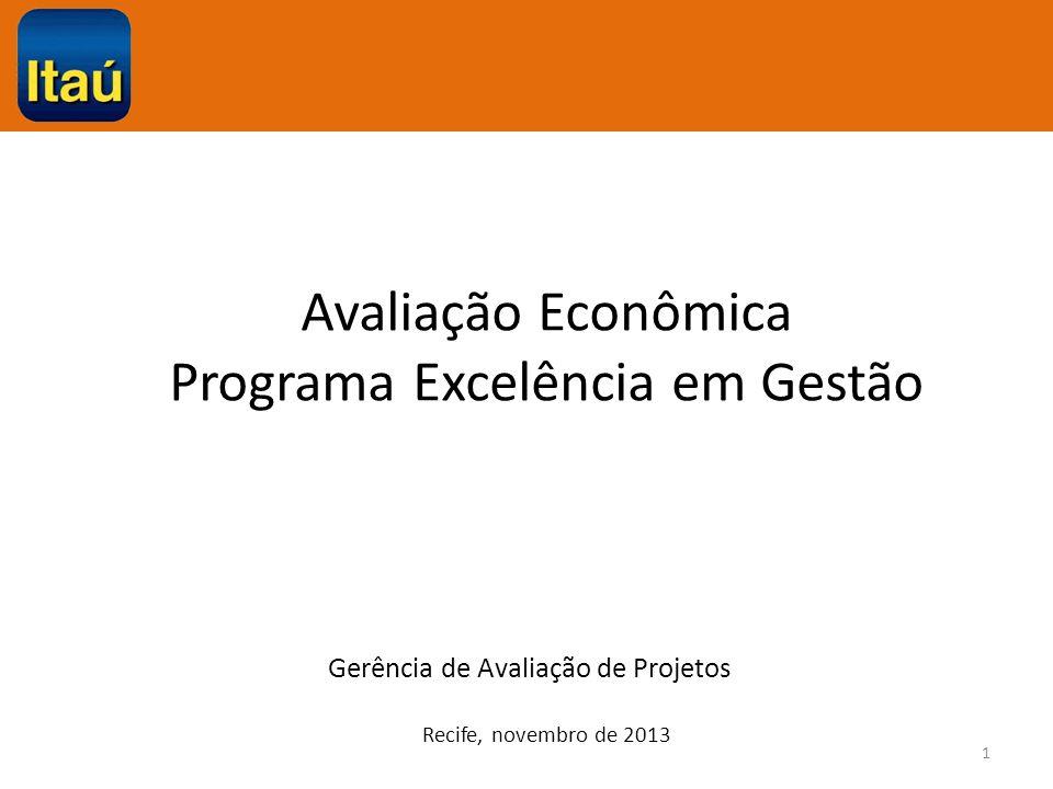 Avaliação Econômica Programa Excelência em Gestão Gerência de Avaliação de Projetos Recife, novembro de 2013 1