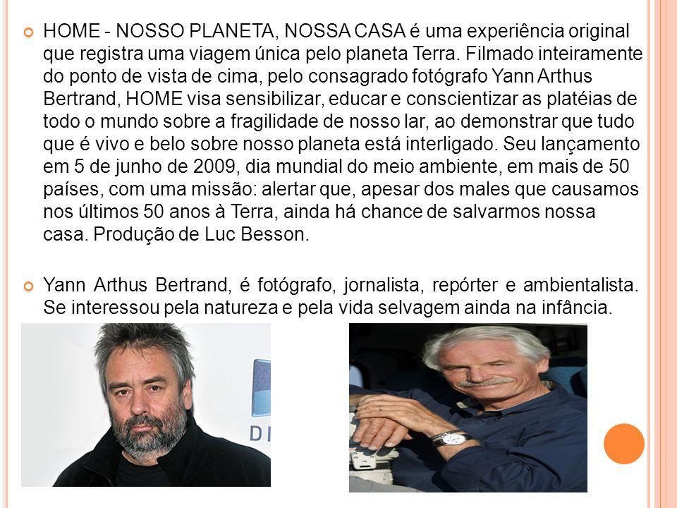HOME - NOSSO PLANETA, NOSSA CASA é uma experiência original que registra uma viagem única pelo planeta Terra. Filmado inteiramente do ponto de vista d