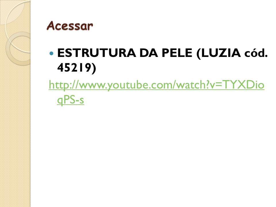 Acessar ESTRUTURA DA PELE (LUZIA cód. 45219) http://www.youtube.com/watch?v=TYXDio qPS-s