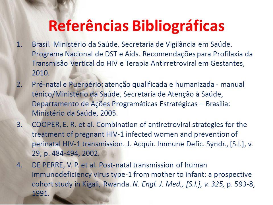 Referências Bibliográficas 1.Brasil. Ministério da Saúde. Secretaria de Vigilância em Saúde. Programa Nacional de DST e Aids. Recomendações para Profi