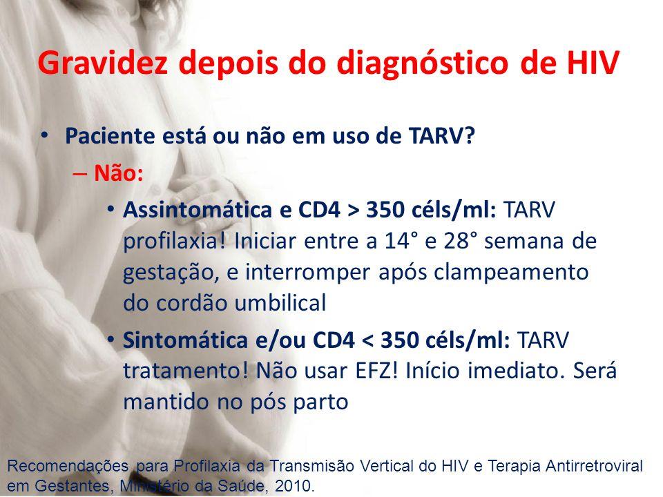 Paciente está ou não em uso de TARV? – Não: Assintomática e CD4 > 350 céls/ml: TARV profilaxia! Iniciar entre a 14° e 28° semana de gestação, e interr