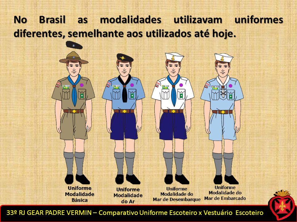 33º RJ GEAR PADRE VERMIN – Comparativo Uniforme Escoteiro x Vestuário Escoteiro No Brasil as modalidades utilizavam uniformes diferentes, semelhante a