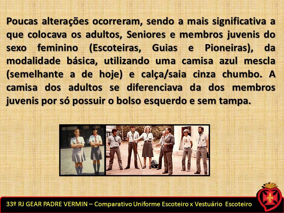 33º RJ GEAR PADRE VERMIN – Comparativo Uniforme Escoteiro x Vestuário Escoteiro Poucas alterações ocorreram, sendo a mais significativa a que colocava