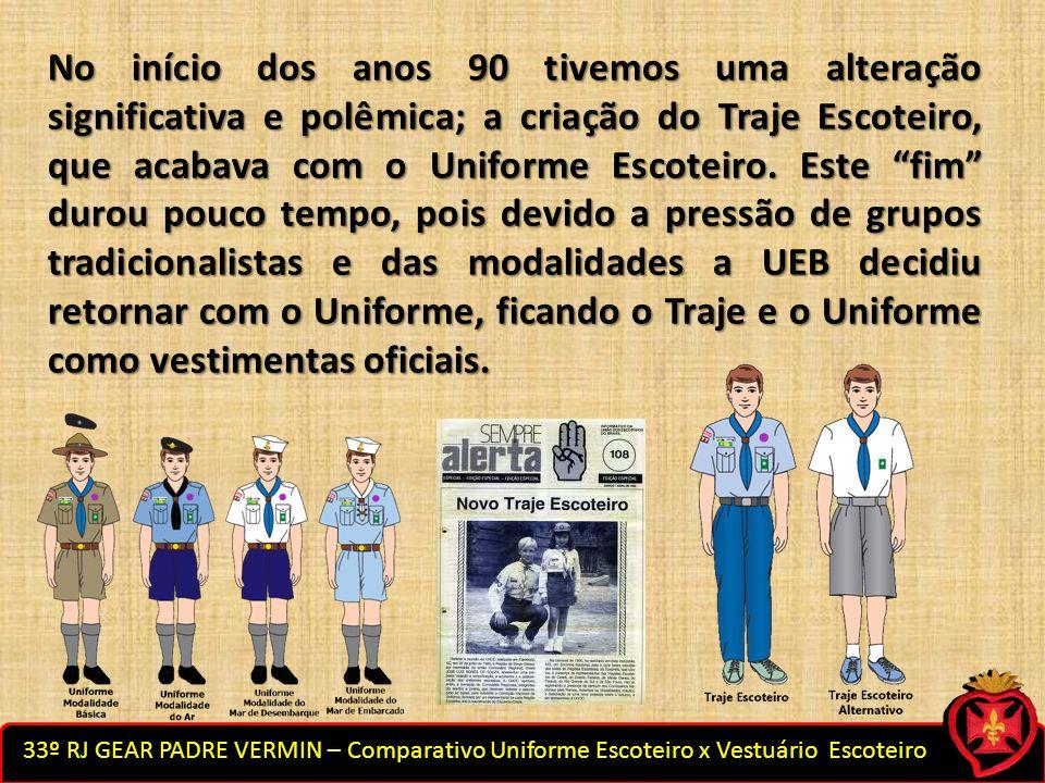 33º RJ GEAR PADRE VERMIN – Comparativo Uniforme Escoteiro x Vestuário Escoteiro No início dos anos 90 tivemos uma alteração significativa e polêmica;