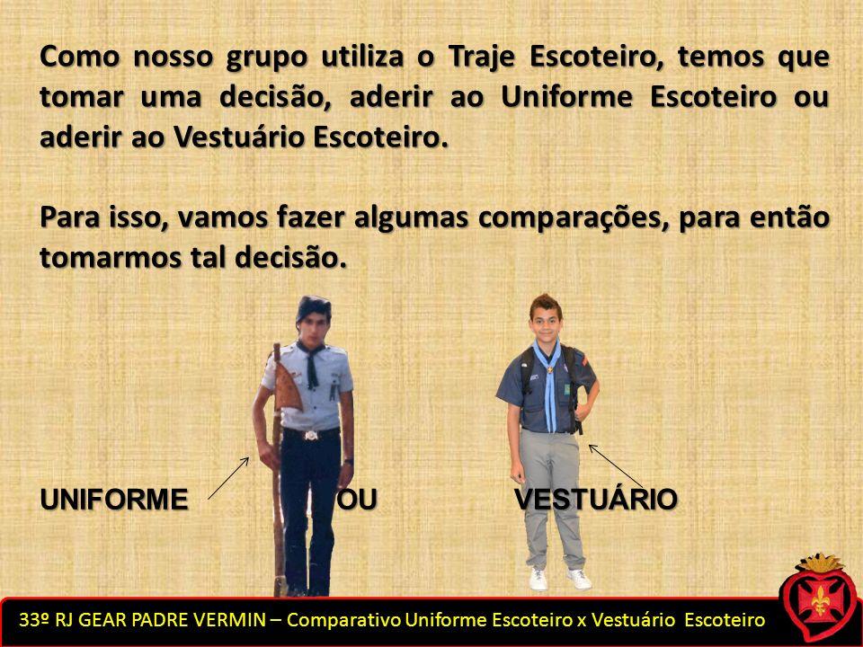 33º RJ GEAR PADRE VERMIN – Comparativo Uniforme Escoteiro x Vestuário Escoteiro Como nosso grupo utiliza o Traje Escoteiro, temos que tomar uma decisã