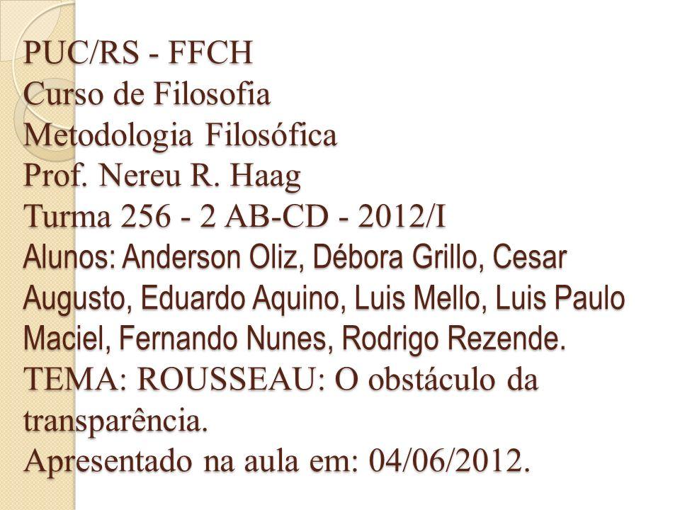 PUC/RS - FFCH Curso de Filosofia Metodologia Filosófica Prof. Nereu R. Haag Turma 256 - 2 AB-CD - 2012/I Alunos: Anderson Oliz, Débora Grillo, Cesar A