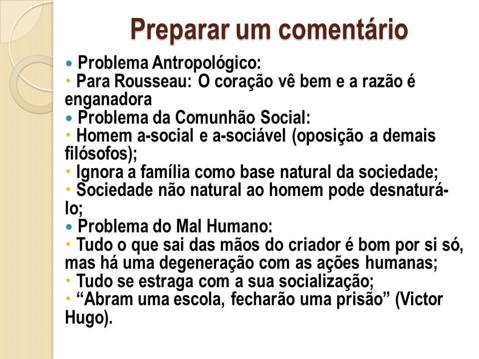Preparar um comentário Problema Antropológico: Para Rousseau: O coração vê bem e a razão é enganadora Problema da Comunhão Social: Homem a-social e a-