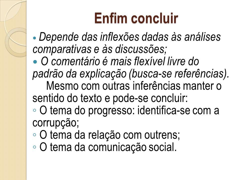 Enfim concluir Depende das inflexões dadas às análises comparativas e às discussões; O comentário é mais flexível livre do padrão da explicação (busca