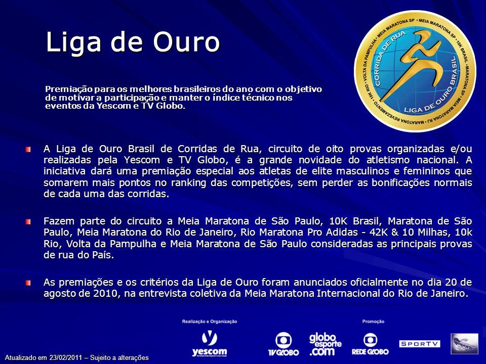 Liga de Ouro A Liga de Ouro Brasil de Corridas de Rua, circuito de oito provas organizadas e/ou realizadas pela Yescom e TV Globo, é a grande novidade